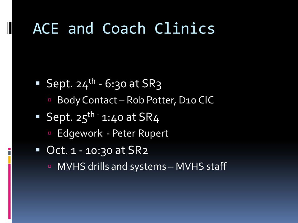ACE and Coach Clinics Sept. 24 th - 6:30 at SR3 Body Contact – Rob Potter, D10 CIC Sept.