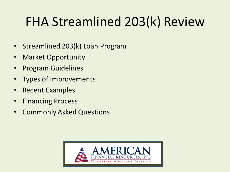 FHA Streamlined 203(k) Review Streamlined 203(k) Loan Program Market Opportunity Program Guidelines Types of Improvements Recent Examples Financing Process Commonly Asked Questions