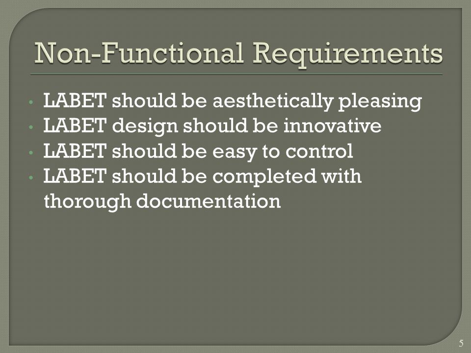 LABET should be aesthetically pleasing LABET design should be innovative LABET should be easy to control LABET should be completed with thorough documentation 5