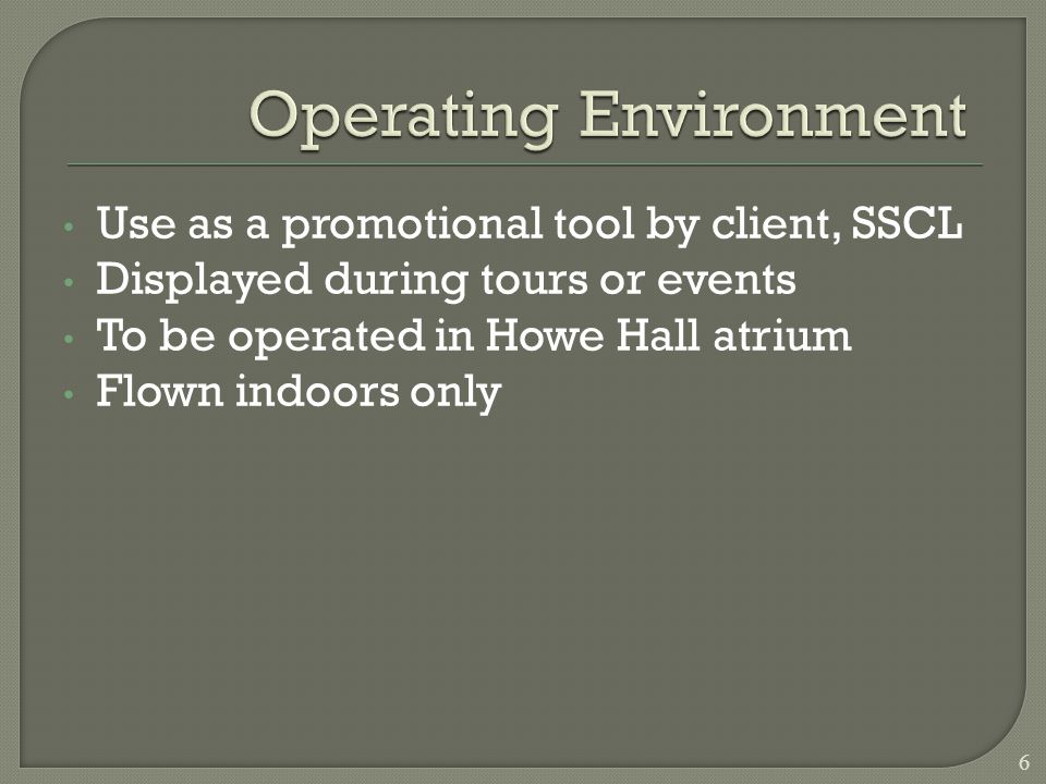 Use as a promotional tool by client, SSCL Displayed during tours or events To be operated in Howe Hall atrium Flown indoors only 6