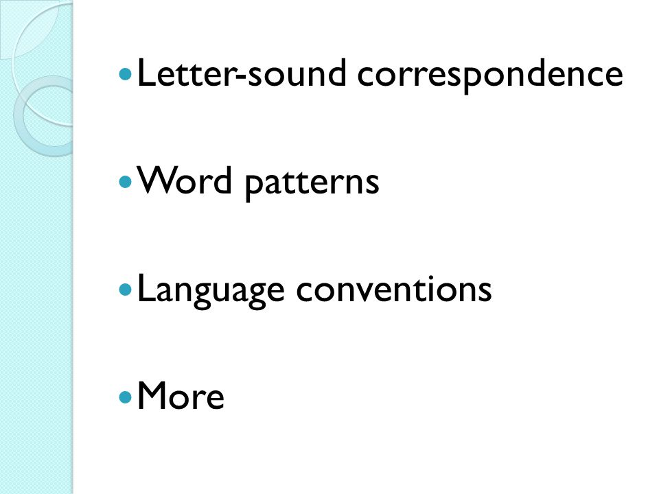 Letter-sound correspondence Word patterns Language conventions More