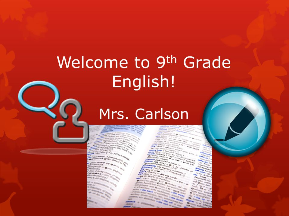 Welcome to 9 th Grade English! Mrs. Carlson