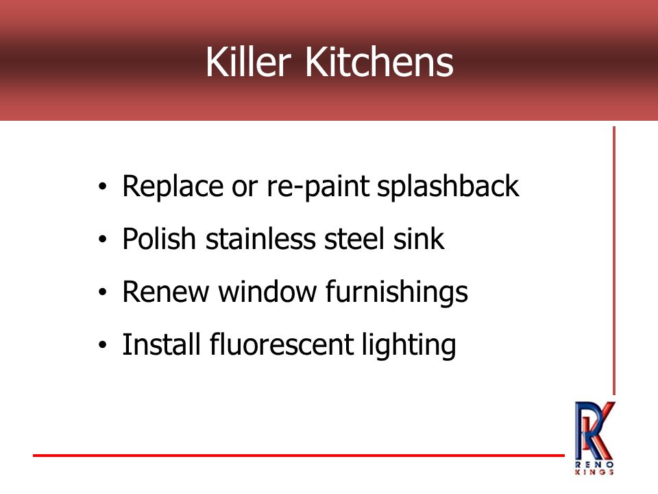 Killer Kitchens Replace or re-paint splashback Polish stainless steel sink Renew window furnishings Install fluorescent lighting