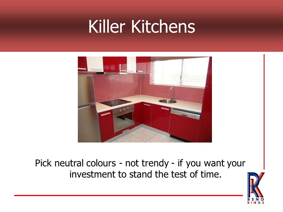 Killer Kitchens Pick neutral colours - not trendy - if you want your investment to stand the test of time.