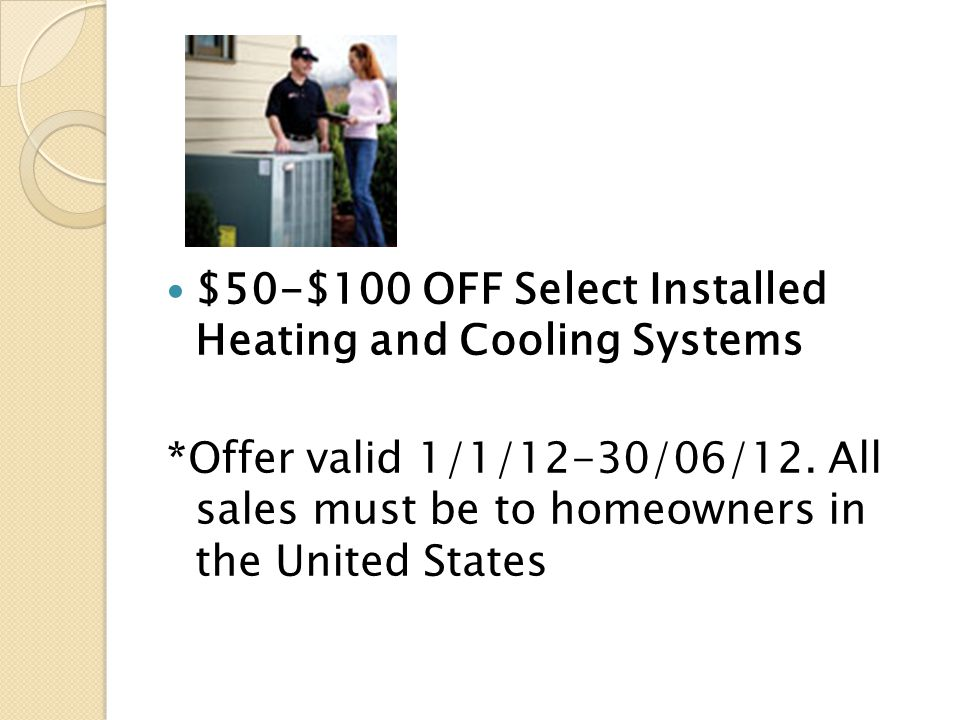 $50-$100 OFF Select Installed Heating and Cooling Systems *Offer valid 1/1/12-30/06/12.