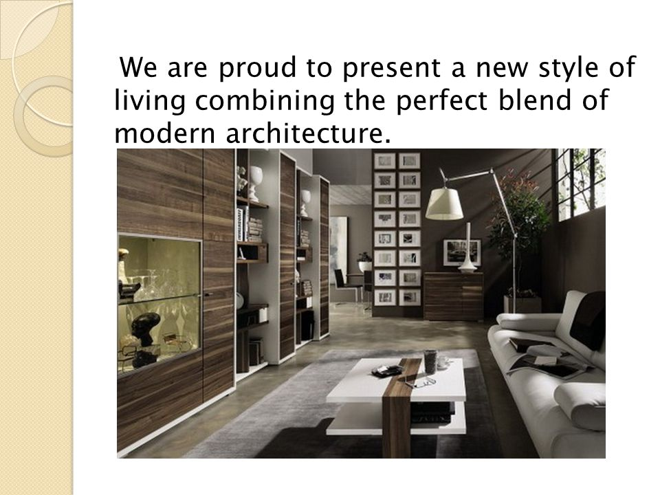 We are proud to present a new style of living combining the perfect blend of modern architecture.