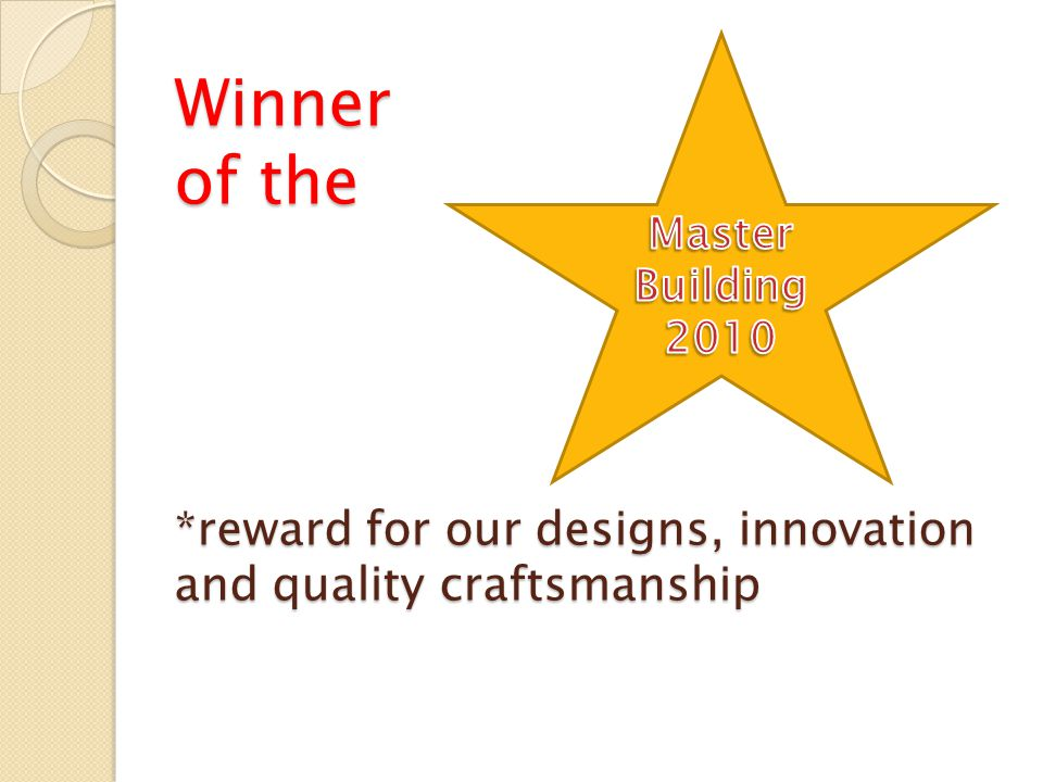 Winner of the *reward for our designs, innovation and quality craftsmanship