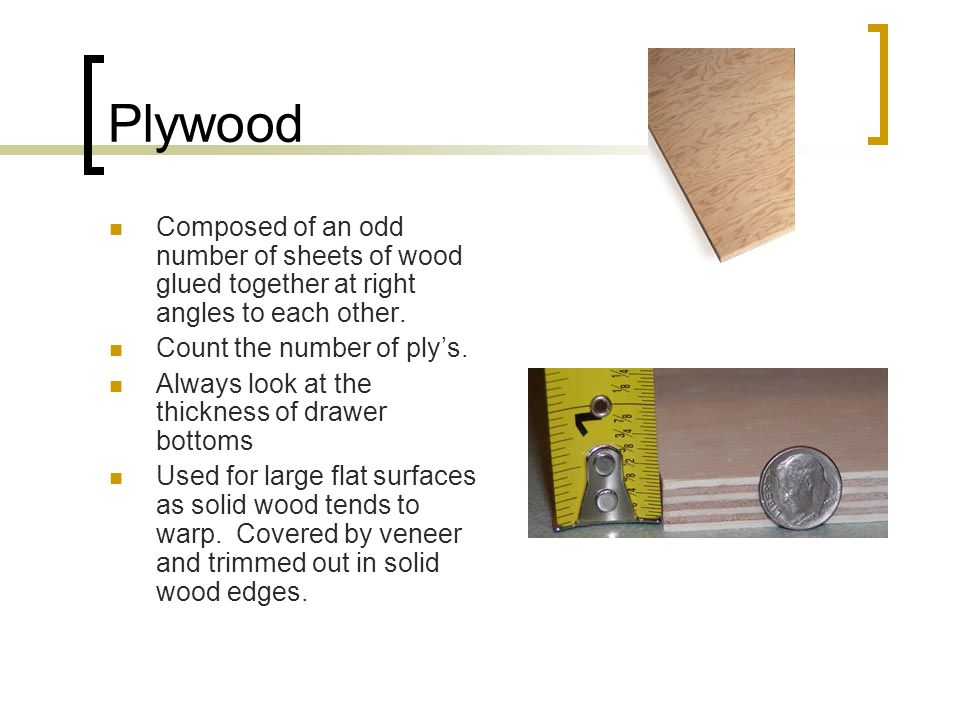 Plywood Composed of an odd number of sheets of wood glued together at right angles to each other.