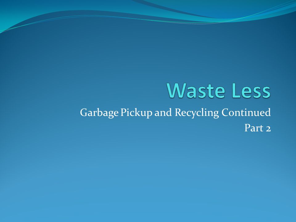 Garbage Pickup and Recycling Continued Part 2