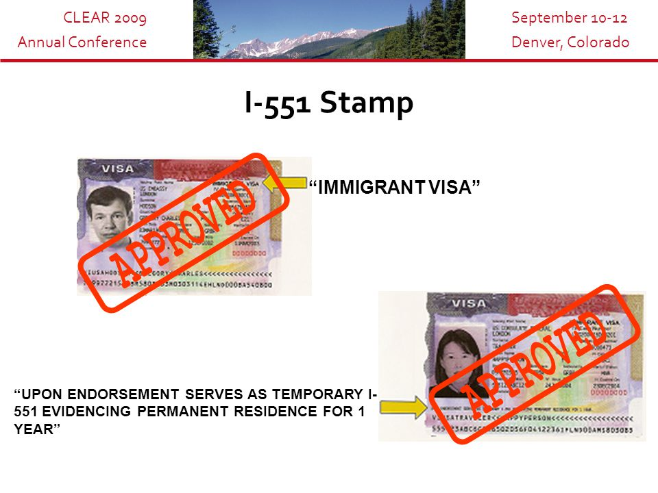 CLEAR 2009 Annual Conference September 10-12 Denver, Colorado Visas, Permanent Resident Alien cards and other documents I-551 cards are given to those individuals who have applied and been granted permission to reside permanently in the United States.