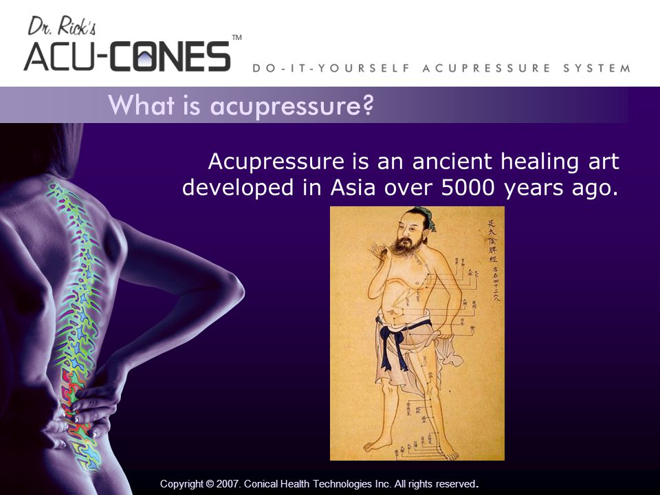 What is acupressure. Copyright © 2007. Conical Health Technologies Inc.