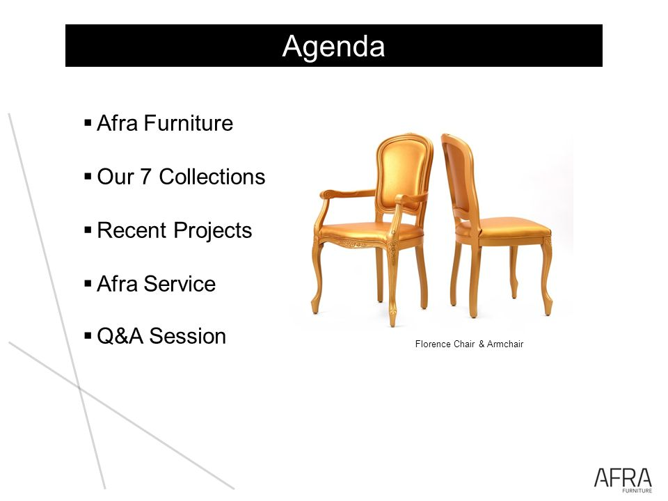 Afra Furniture Our 7 Collections Recent Projects Afra Service Q&A Session Agenda Florence Chair & Armchair
