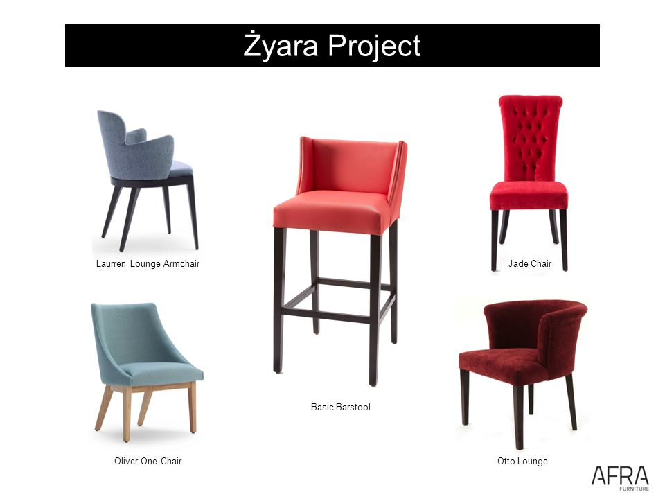 Żyara Project Jade Chair Otto Lounge Laurren Lounge Armchair Basic Barstool Oliver One Chair