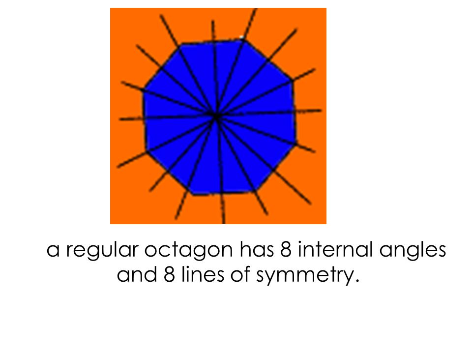 a regular hexagon has 6 internal angles and 6 lines of symmetry.