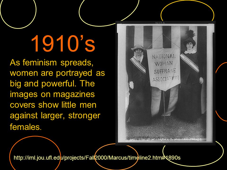 1910s As feminism spreads, women are portrayed as big and powerful.