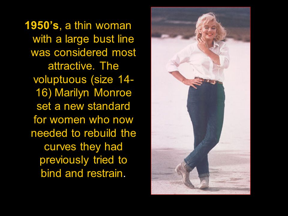 1950s, a thin woman with a large bust line was considered most attractive.