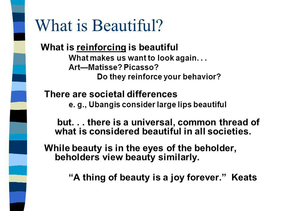 What is Beautiful. What is reinforcing is beautiful What makes us want to look again...