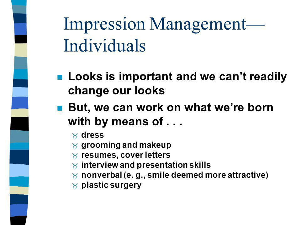 Impression Management Individuals Looks is important and we cant readily change our looks But, we can work on what were born with by means of...