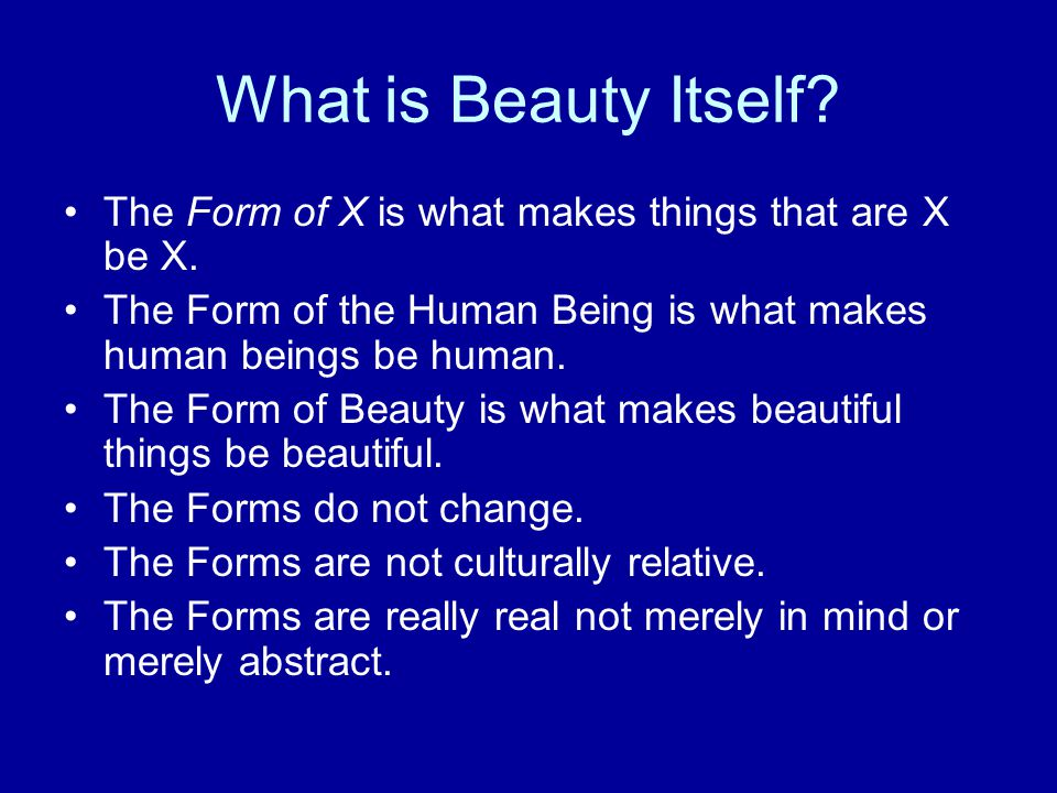 What is Beauty Itself. The Form of X is what makes things that are X be X.