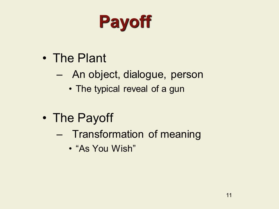 Payoff The Plant –An object, dialogue, person The typical reveal of a gun The Payoff –Transformation of meaning As You Wish 11