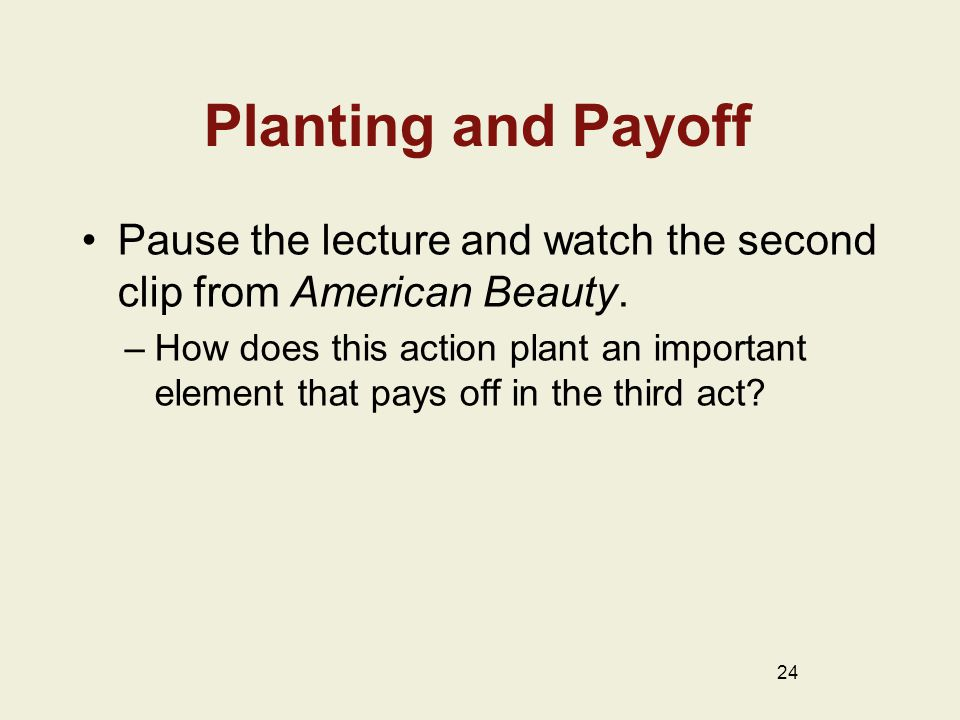 Planting and Payoff Pause the lecture and watch the second clip from American Beauty.