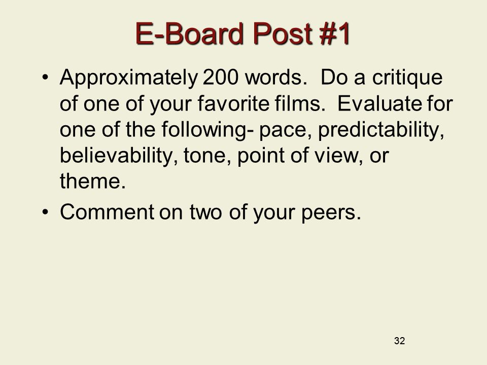 32 E-Board Post #1 Approximately 200 words. Do a critique of one of your favorite films.