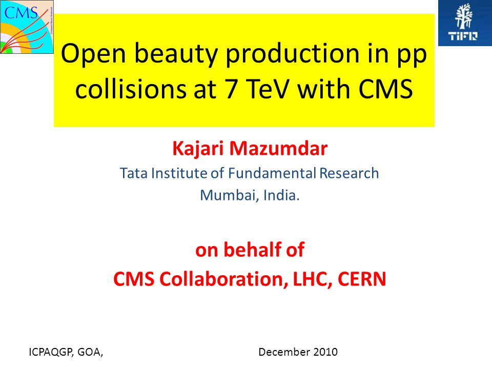 Open beauty production in pp collisions at 7 TeV with CMS Kajari Mazumdar Tata Institute of Fundamental Research Mumbai, India.