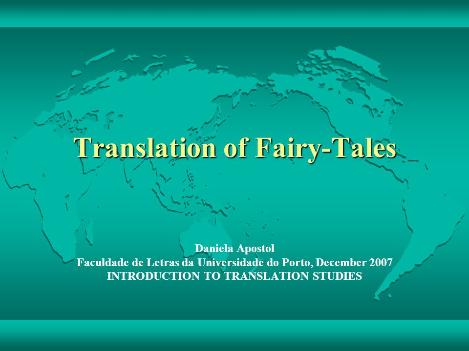 Translation of Fairy-Tales Daniela Apostol Faculdade de Letras da Universidade do Porto, December 2007 INTRODUCTION TO TRANSLATION STUDIES
