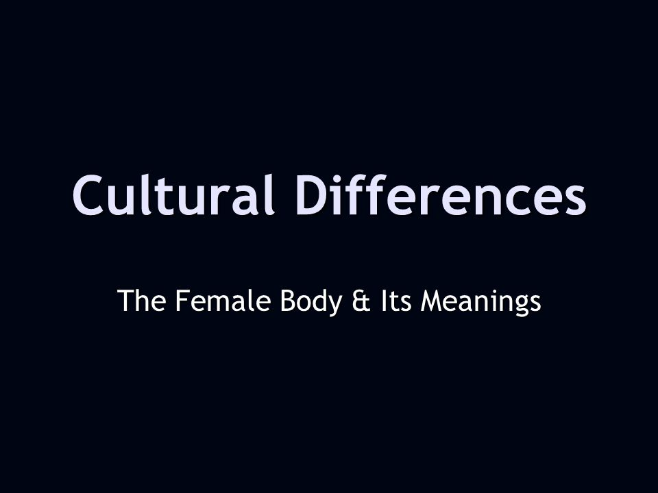 The Female Body & Its Meanings Cultural Differences