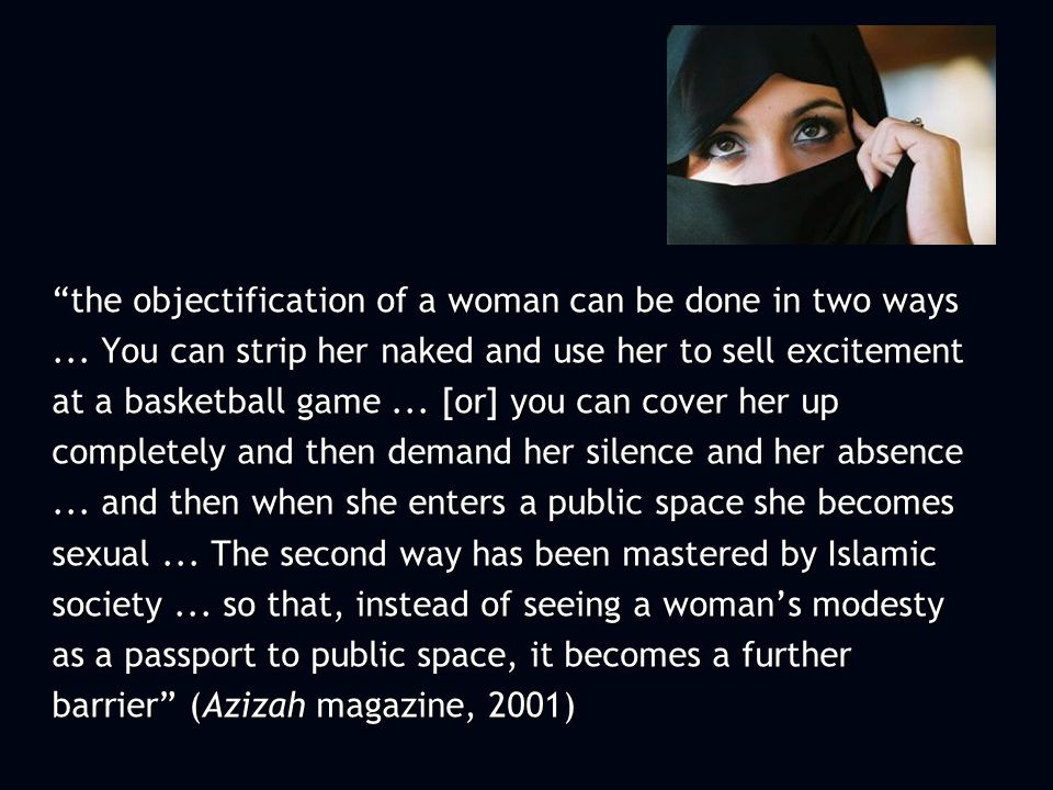 the objectification of a woman can be done in two ways...