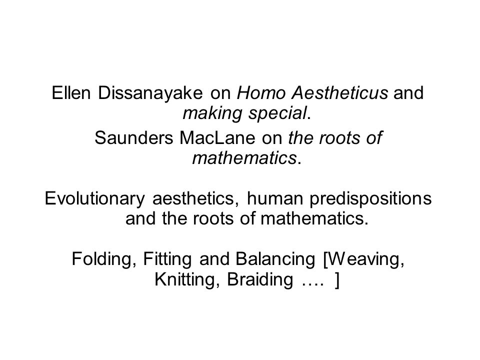 Ellen Dissanayake on Homo Aestheticus and making special.