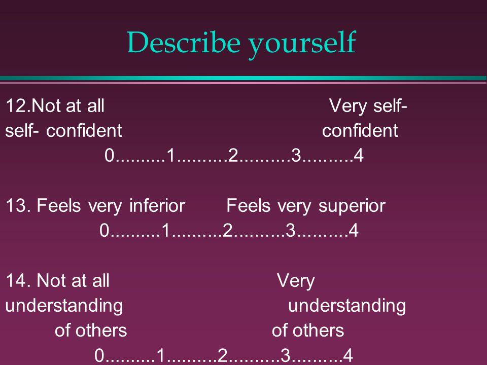 12.Not at all Very self- self- confident confident 0..........1..........2..........3..........4 13.
