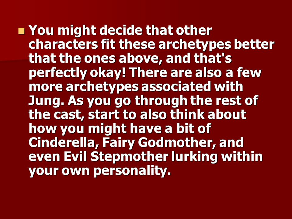 You might decide that other characters fit these archetypes better that the ones above, and that s perfectly okay.