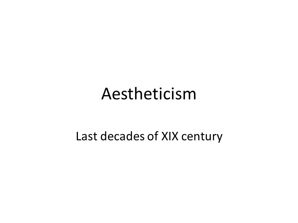 Aestheticism Last decades of XIX century