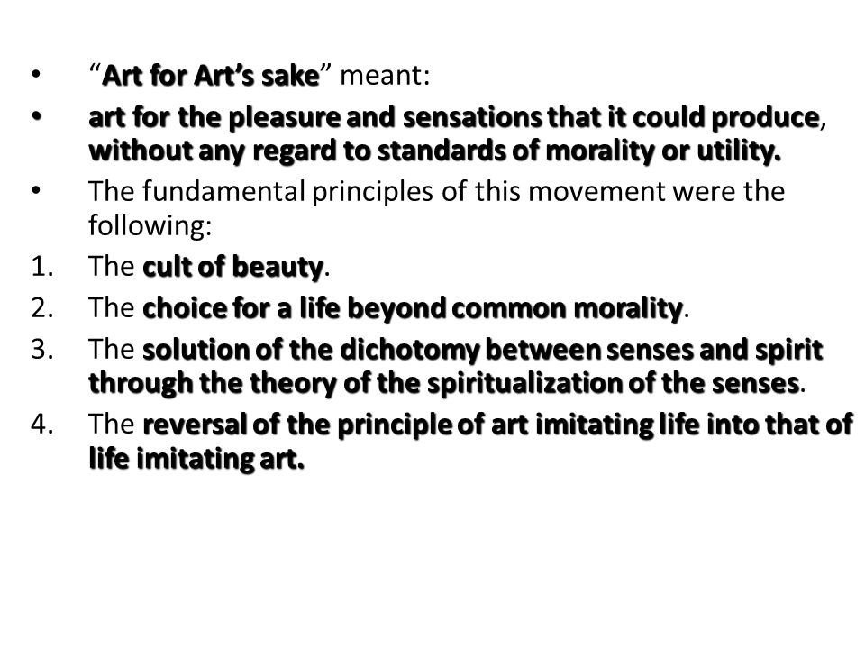 Art for Arts sake meant: art for the pleasure and sensations that it could produce, without any regard to standards of morality or utility.