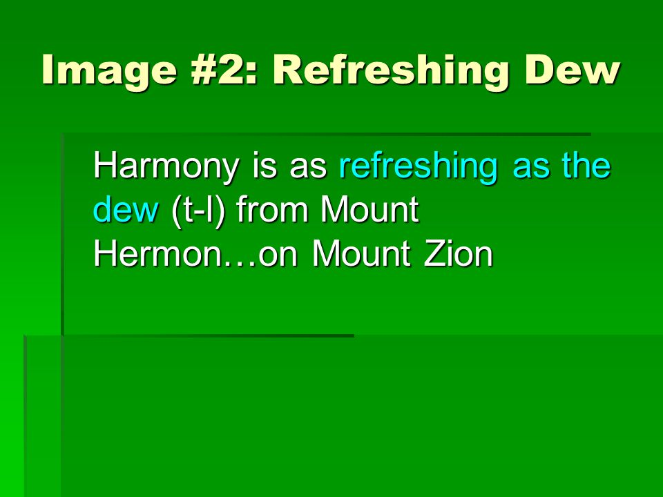 Image #2: Refreshing Dew Harmony is as refreshing as the dew (t-l) from Mount Hermon…on Mount Zion