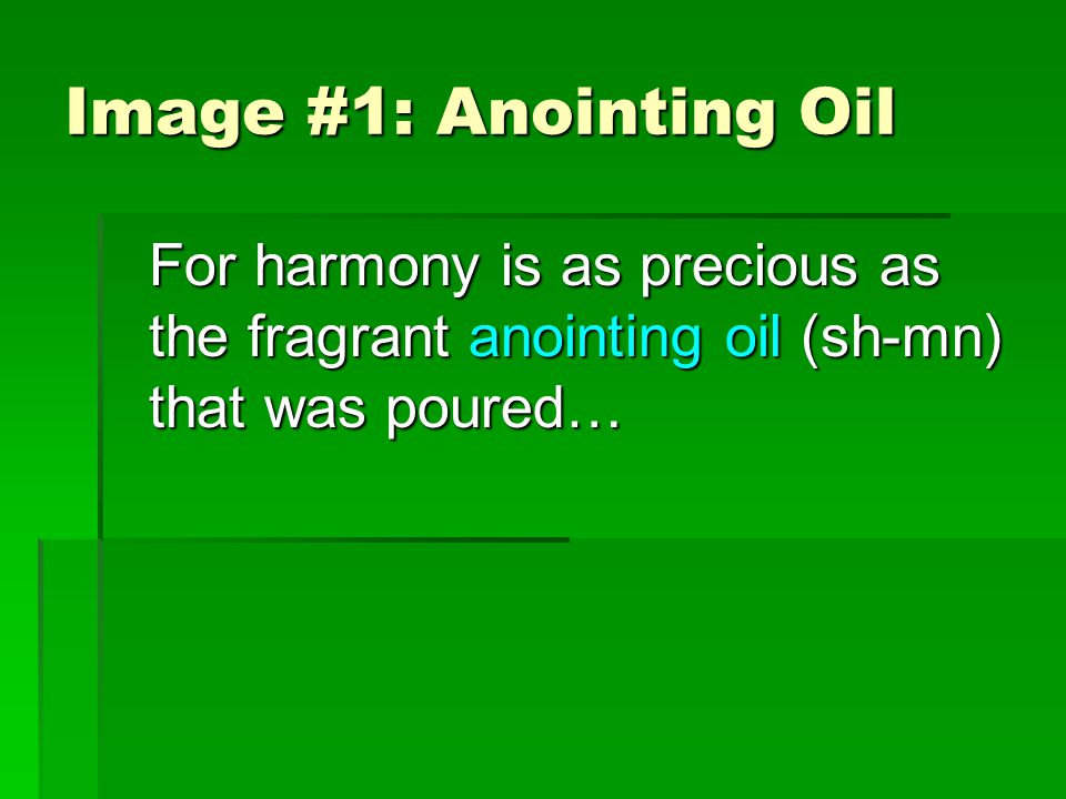 Image #1: Anointing Oil For harmony is as precious as the fragrant anointing oil (sh-mn) that was poured…
