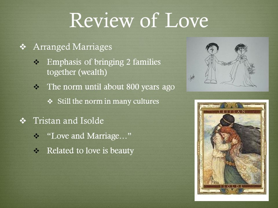 Review of Love Arranged Marriages Emphasis of bringing 2 families together (wealth) The norm until about 800 years ago Still the norm in many cultures Tristan and Isolde Love and Marriage… Related to love is beauty