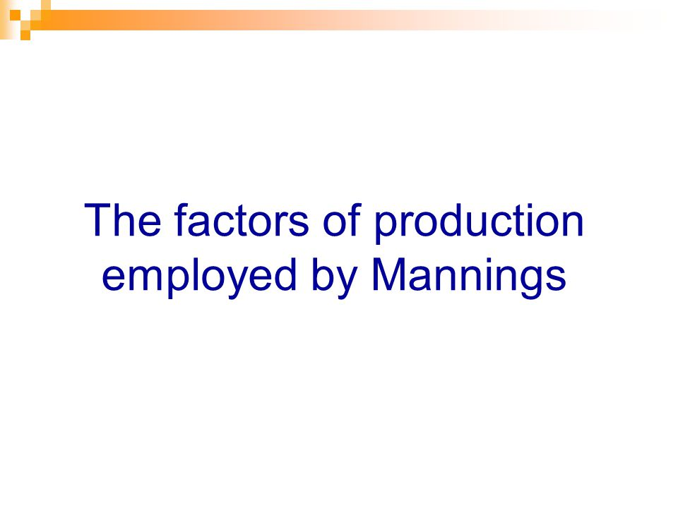 The factors of production employed by Mannings