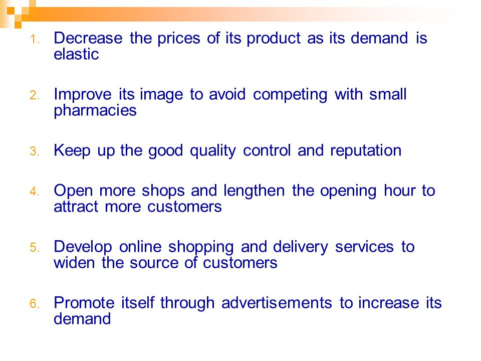 1. Decrease the prices of its product as its demand is elastic 2.