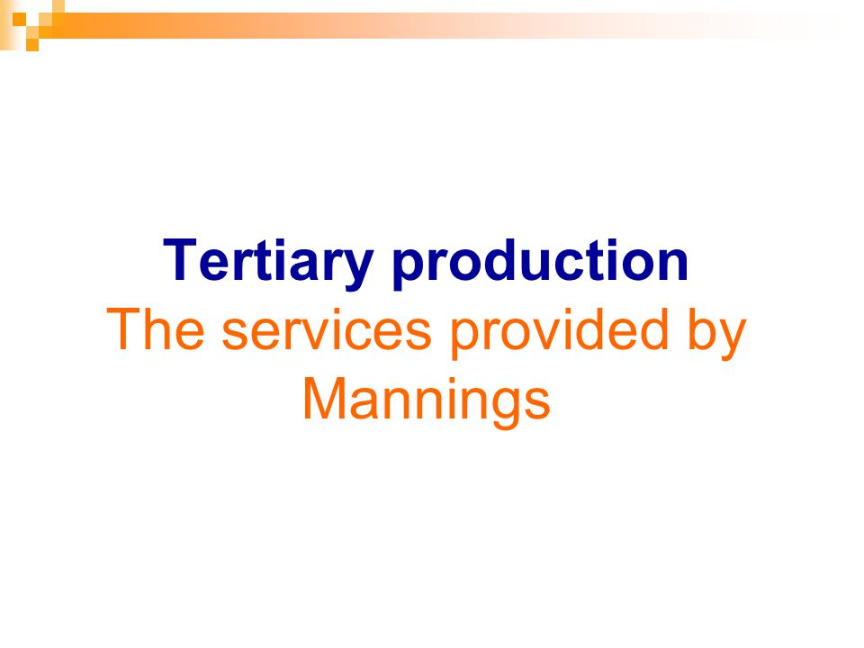 Tertiary production The services provided by Mannings