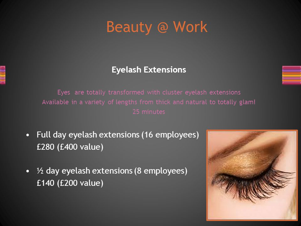Eyelash Extensions Eyes are totally transformed with cluster eyelash extensions Available in a variety of lengths from thick and natural to totally glam.