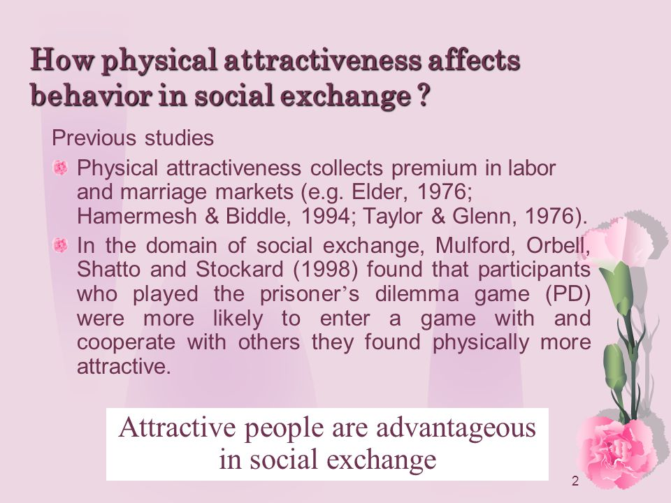2 Previous studies Physical attractiveness collects premium in labor and marriage markets (e.g.