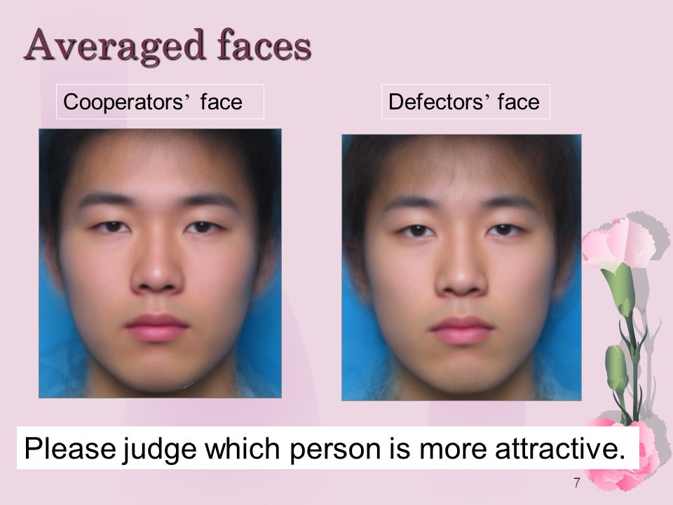 7 Averaged faces Cooperators faceDefectors face Please judge which person is more attractive.