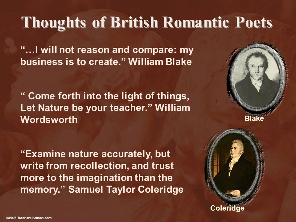 Thoughts of British Romantic Poets …I will not reason and compare: my business is to create.