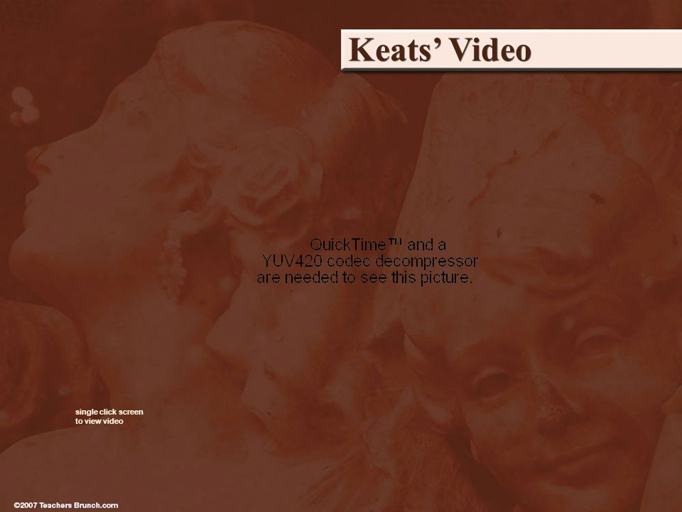 Keats Video single click screen to view video