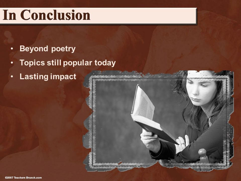 Beyond poetry Topics still popular today Lasting impact In Conclusion