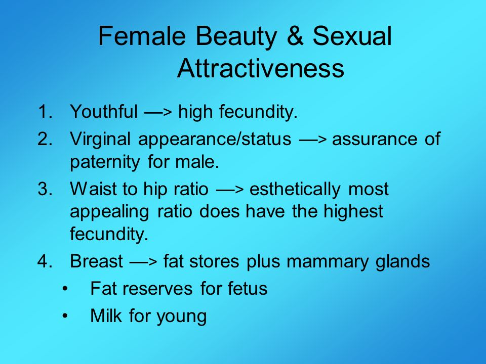 Female Beauty & Sexual Attractiveness 1.Youthful > high fecundity.