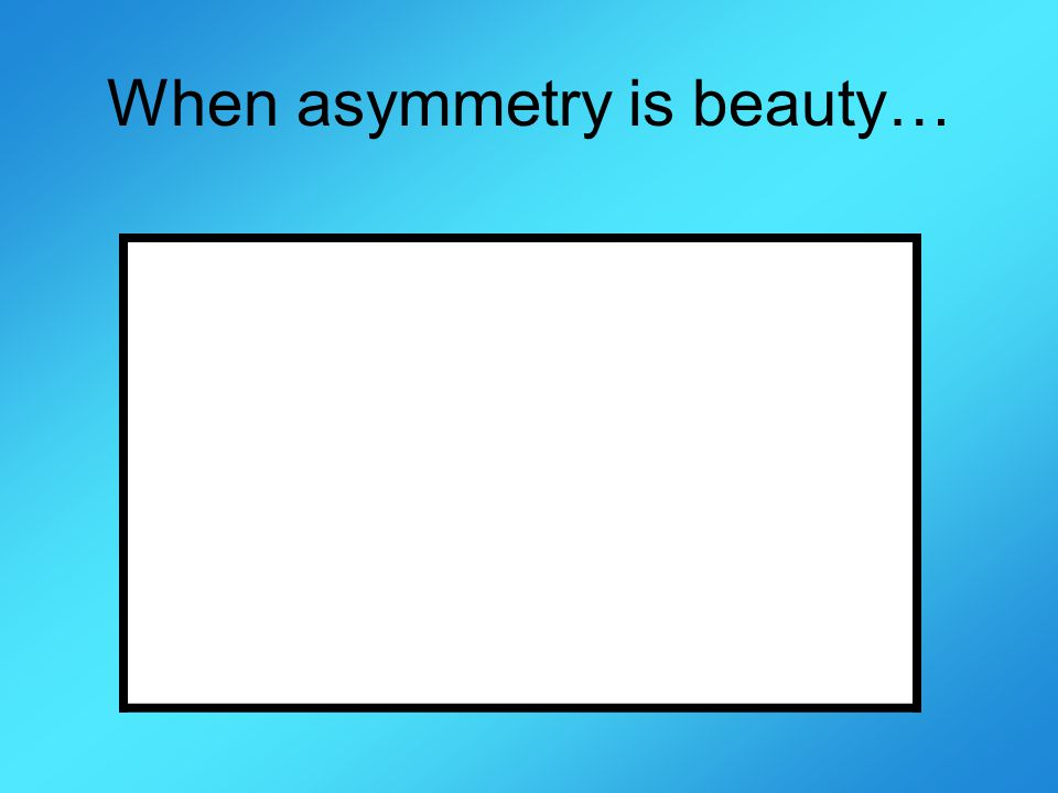 When asymmetry is beauty…