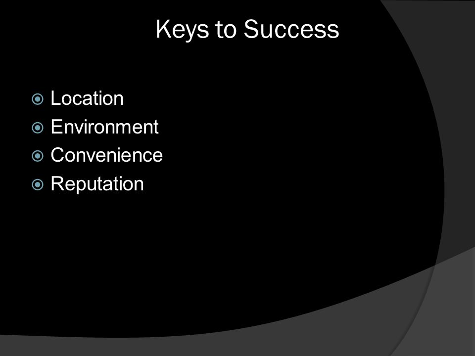 Keys to Success Location Environment Convenience Reputation